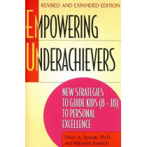 Empowering Underachievers: New Strategies to Guide Kids (8-18) to Personal Excellence by Peter Alexander Spevak, 9780882822822