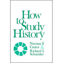 How to Study History by Norman F. Cantor, 9780882957098