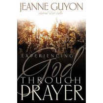 Experiencing God Through Prayer by Madame Jeanne Guyon, 9780883681794
