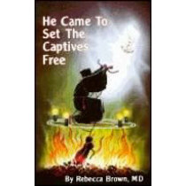 He Came to Set the Captives Free by Rebecca Brown, 9780883683231