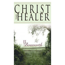 Christ the Healer by F. F Bosworth, 9780883685914
