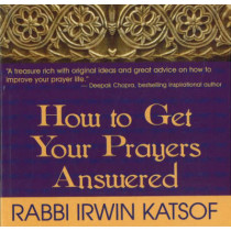 How to Get Your Prayers Answered by Irwin Katsof, 9780883910412