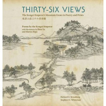 Thirty-Six Views - The Kangxi Emperor's Mountain Estate in Poetry and Prints by Richard E. Strassberg, 9780884024095