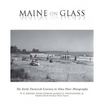 Maine On Glass: The Early Twentieth Century in Glass Plate Photography by W H. Bunting, 9780884483786