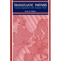 Trans-Atlantic Partners: Canadian Approaches to the European Union by Evan H. Potter, 9780886293482