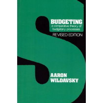 Budgeting: A Comparative Theory of Budgetary Processes, Revised Edition by Naomi Caiden, 9780887386046