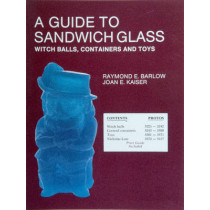A Guide to Sandwich Glass: Witch Balls, Containers and Toys, with Values from Vol. 3 by Raymond E. Barlow, 9780887400834