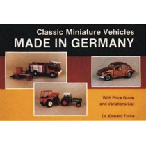 Classic Miniature Vehicles: Made in Germany by Edward Force, 9780887402517