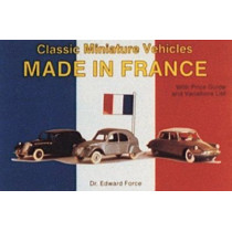 Classic Miniature Vehicles: Made In France by Edward Force, 9780887403163