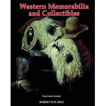 Western Memorabilia and Collectibles by Bob Ball, 9780887404849