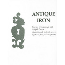 Antique Iron, English and American: 15th Century Through 1850 by Herbert Schiffer, 9780887405587