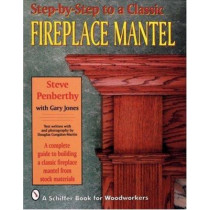 Step-by-step to a Classic Fireplace Mantel by Steve Penberthy, 9780887406539