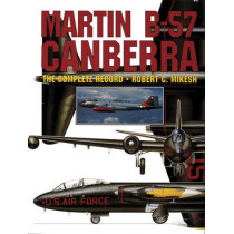 Martin B-57 Canberra: the Complete Record by Robert C. Mikesh, 9780887406614