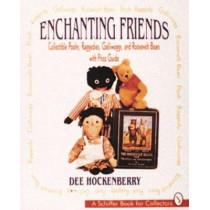 Enchanting Friends: Collectible Poohs, Raggedies, Golliwoggs, and Roevelt Bears by Dee Hockenberry, 9780887407239
