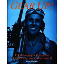 Gear Up!: Flight Clothing and Equipment of USAAF Airmen in WWII by Jon A. Maguire, 9780887407444