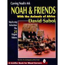 Carving Noah's Ark: Noah and Friends With the Animals of Africa by David Sabol, 9780887407796