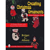 Creating Christmas Ornaments from Polymer Clay by Bridget C. Albano, 9780887408502