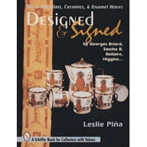 Designed and Signed: 50s and 60s Glass, Ceramics and Enamel Wares by Georges Briard, Sascha Brastoff, Marc Bellaire, Higgins... by Leslie Pina, 9780887409356