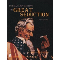 Tobacco Advertising: The Great Seduction by Gerard S. Petrone, 9780887409721