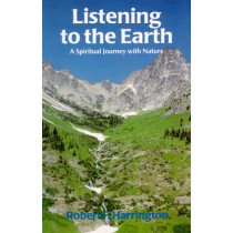 Listening to the Earth: A Spiritual Journey with Nature by Robert Harrington, 9780888393678