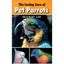 Loving Care of Pet Parrots by Rosemary Low, 9780888394392
