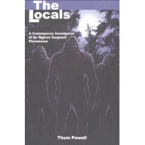Locals (The): A Contemporary Investigation of the Bigfoot/Sasquatch Phenomenon by Thom Powell, 9780888395528