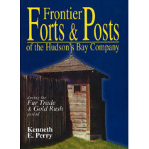 Frontier Forts and Posts: of the Hudson's Bay Company by Kenneth Perry, 9780888395986