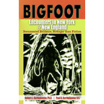 Bigfoot Encounters in New York & New England: Documented Evidence Stranger Than Fiction by Robert E. Bartholomew, 9780888396525