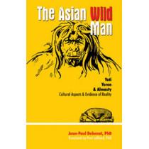 Asian Wild Man, The: Yeti Yeren & Almasty Cultural aspects & evidence of reality by Jean-Paul Debenat, 9780888397195