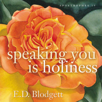 Apostrophes Iv: speaking you is holiness by E. D. Blodgett, 9780888643520