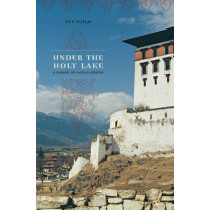 Under the Holy Lake: A Memoir of Eastern Bhutan by Ken Haigh, 9780888644923