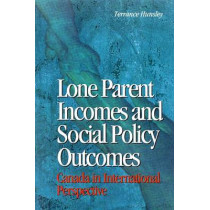 Lone Parent Incomes and Social Policy Outcomes: Lone Parents and Social Policy in Ten Countries by Terrance Hunsley, 9780889117518