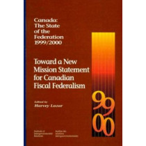 Canada: The State of the Federation, 1999-2000: Toward a New Mission Statement for Canadian Fiscal Federation by Harvey Lazar, 9780889118430