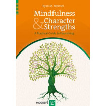 Mindfulness and Character Strengths: A Practical Guide to Flourishing by Ryan M. Niemiec, 9780889373761