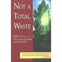 Not a Total Waste: The True Story of a Mother, Her Son and AIDS by B.M. Lloyd, 9780889625402