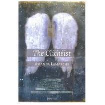 Clicheist: Poems by Amanda Lamarche, 9780889712089