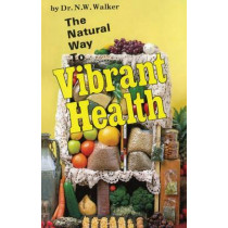 The Natural Way to Vibrant Health by Norman W. Walker, 9780890190357