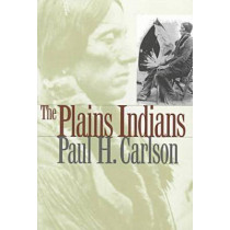 The Plains Indians by Paul H. Carlson, 9780890968178