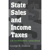 State Sales and Income Taxes: An Economic Analysis, 9780890968550