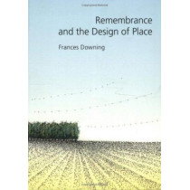 Remembrance and the Design of Place by Frances Downing, 9780890969380