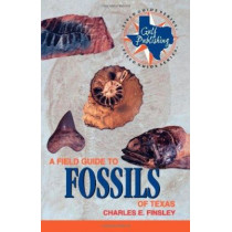 A Field Guide to Fossils of Texas by Charles E. Finsley, 9780891230441