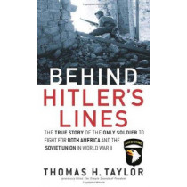 Behind Hitler's Lines: The True Story of the Only Soldier to Fight for Both America and the Soviet Union in WWII by Thomas H. Taylor, 9780891418450