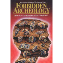 Forbidden Archeology: The Hidden History of the Human Race by Michael A. Cremo, 9780892132942