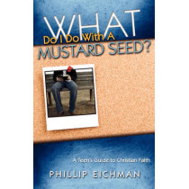 What Do I Do With a Mustard Seed? by Phillip Eichman, 9780892255665