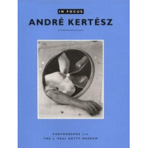 In Focus: Andre Kertesz - Photographs From the J.Paul Getty Museum by Weston J. Naef, 9780892362905