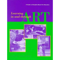 Learning in and Through Art - A Guide to Discipline Based Art Education by Stephen Mark Dobbs, 9780892364947