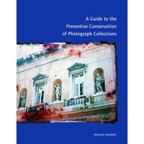 A Guide to the Preventive Conservation of Photograph Collections by Bertrand Lavedrine, 9780892367016