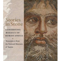 Stories in Stone - Conserving Mosaics of Roman Africa by Aicha Ben Abed, 9780892368037