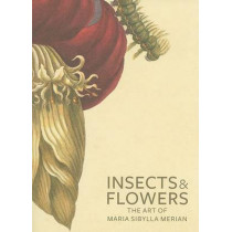 Insects and Flowers - The Art of Maria Sibylla Merian by David Brafman, 9780892369294