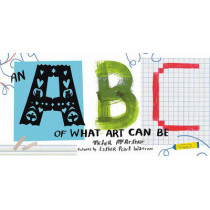 An ABC of What Art Can Be by Meher McArthur, 9780892369997